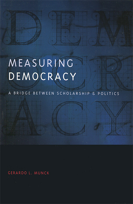 Measuring Democracy: A Bridge Between Scholarship and Politics strict democracy burning the bridges in politics