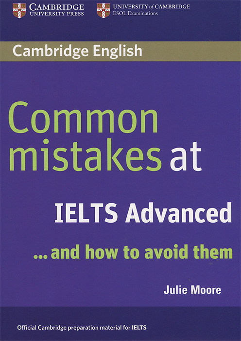 Common Mistakes at IELTS Advanced... And How to Avoid Them paul barshop capital projects what every executive needs to know to avoid costly mistakes and make major investments pay off
