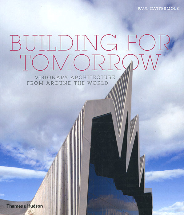 Building for Tomorrow: Visionary Architecture from Around the World river of tomorrow