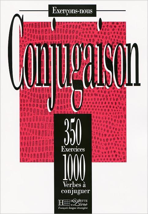Conjugaison: 350 exercices: 1000 verbes a conjuguer
