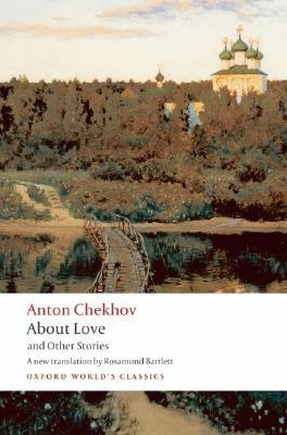 Chekhov: About Love & Other St. anton chekhov chekhov the essential plays the seagull uncle vanya three sisters
