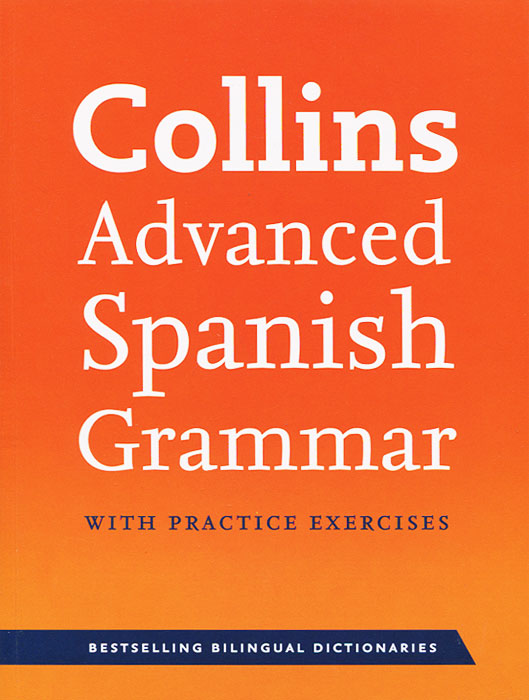 Collins Advanced Spanish Grammar with Practice Exercises цветкова татьяна константиновна english grammar practice учебное пособие