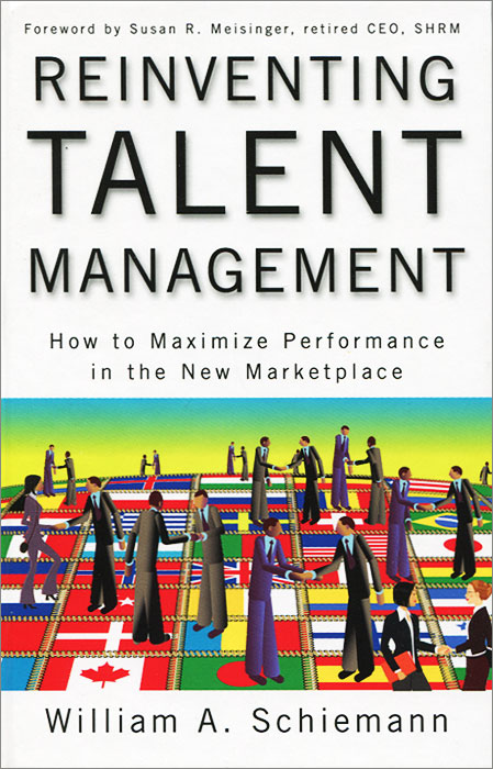 Reinventing Talent Management: How to Maximize Performance in the New Marketplace stephen denning the leader s guide to radical management reinventing the workplace for the 21st century
