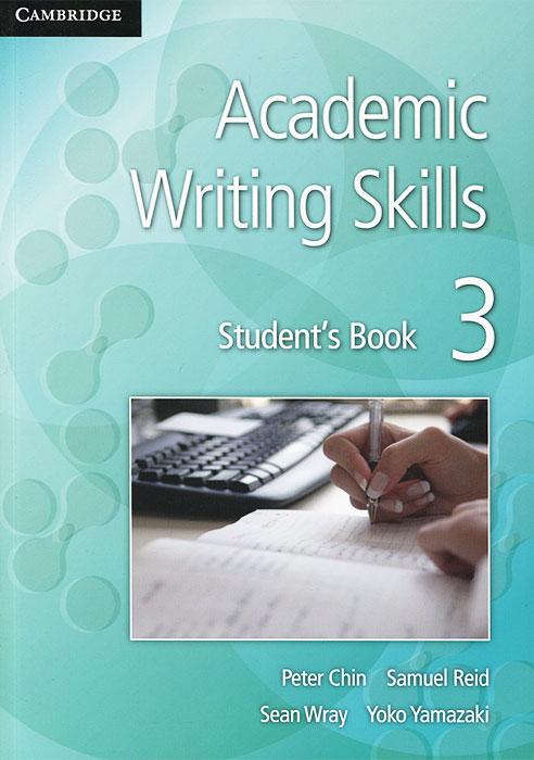 Academic Writing Skills 3: Student's Book chin p reid s wray s yamazaki y academic writing skills 3 student s book