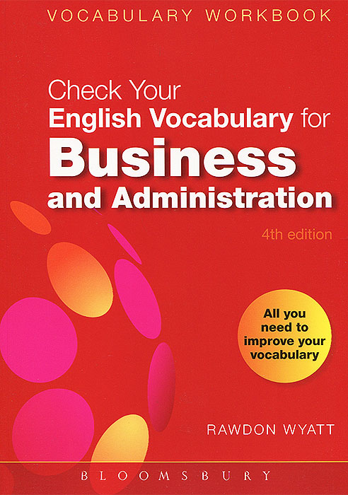 Check Your English Vocabulary for Business and Administration: All You Need to Improve Your Vocabulary 50 ways to improve your business english without too much effort