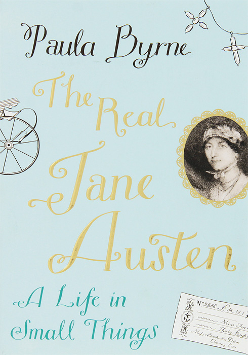 The Real Jane Austen: A Life in Small Things byrne