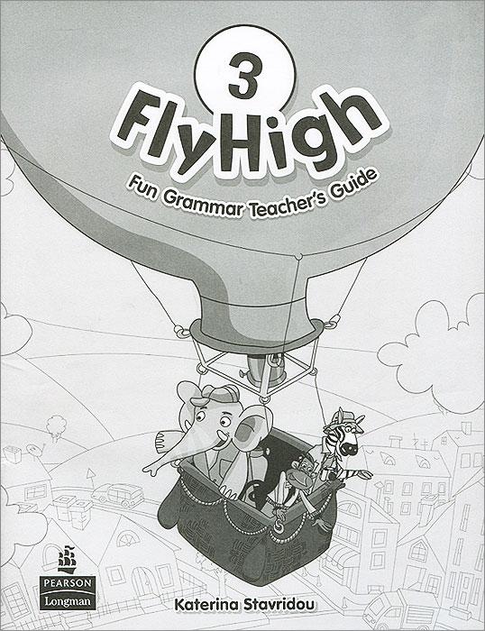 Fly High 3: Fun Grammar Teacher's Guide fly high 3 teacher s guide