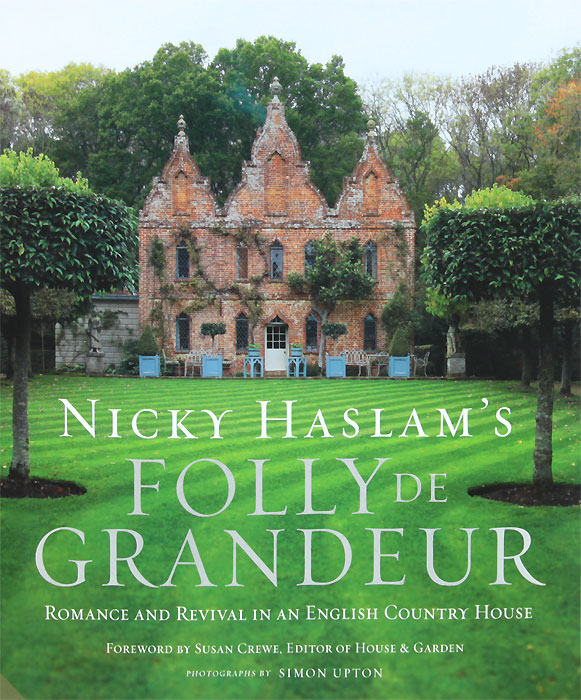 Nicky Haslam's Folly de Grandeur: Romance and Revival in an English Country House nicky upstairs and down