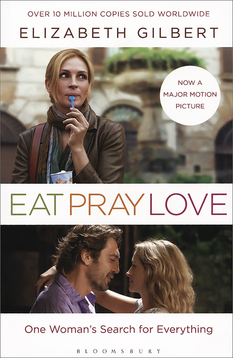 Eat, Pray, Love: One Woman's Search for Everything Across Italy, India and Indonesia есть молиться любить eat pray love