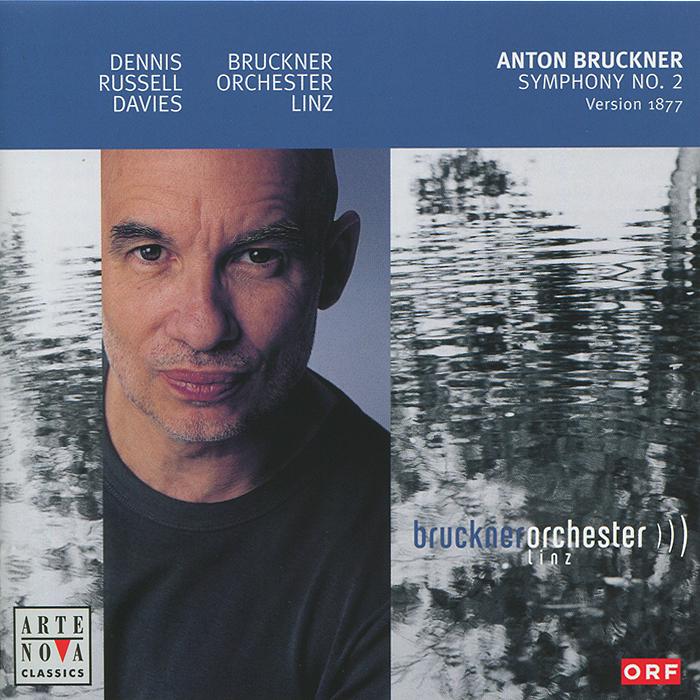 Дэннис Рассел Дэвис,Bruckner Orchester Linz Anton Bruckner. Symphony No. II (1887) дэннис рассел дэвис bruckner orchester linz anton bruckner symphony no ii 1887