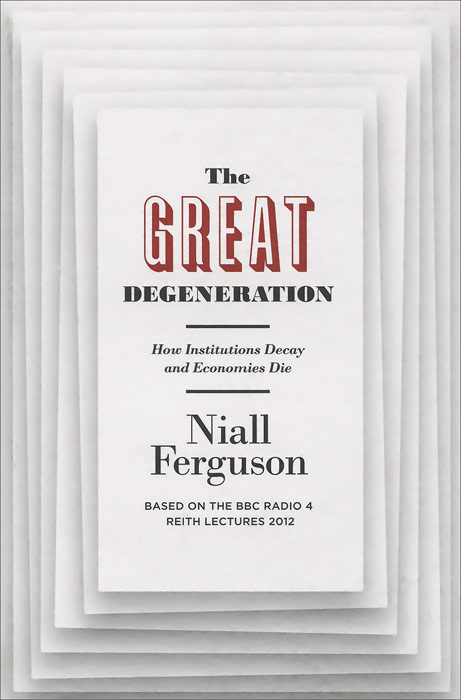 The Great Degeneration: How Institutions Decay and Economies Die civilization the west and the rest