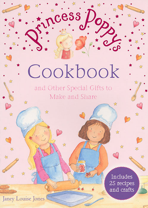 Princess Poppy's: Cookbook and Other Special Gifts to Make and Share