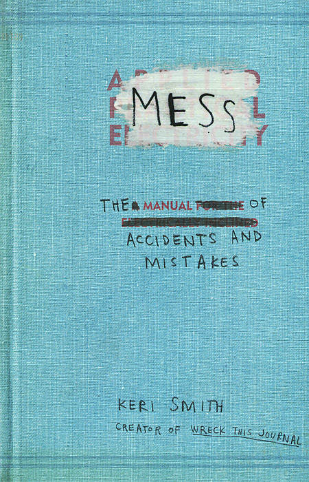 Mess: The Manual of Accidents and Mistakes 1000 things to make and do