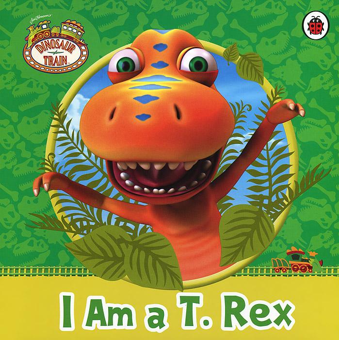 Купить Dinosaur Train: I Am a T. Rex