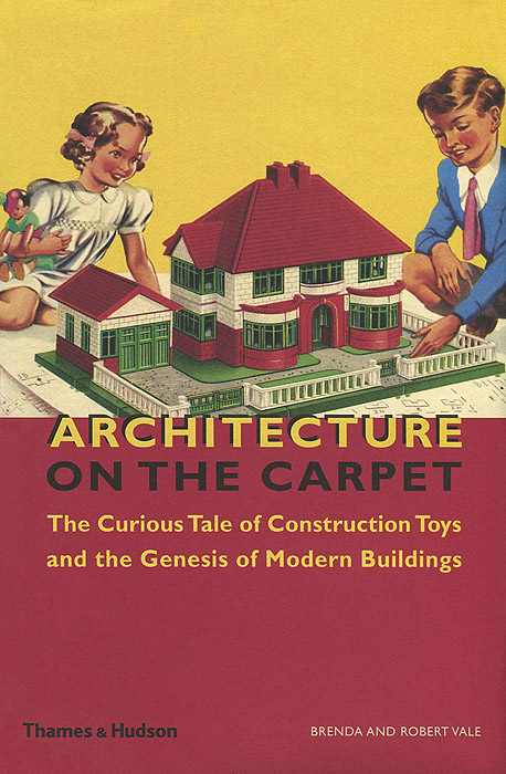 Architecture on the Carpet: The Curious Tale of Construction Toys and the Genesis of Modern Buildings wild life or adventures on the frontier a tale of the early days of the texas republic