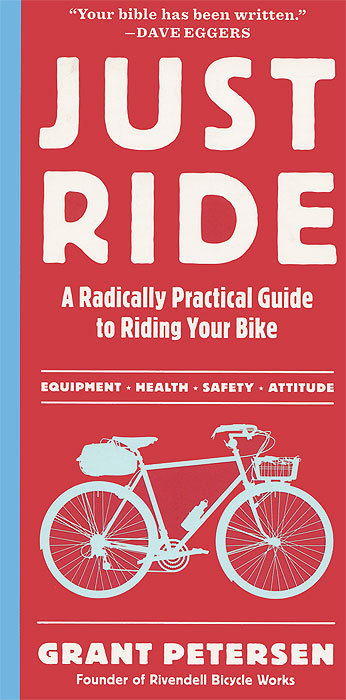 Just Ride: A Radically Practical Guide to Riding Your Bike joy ride