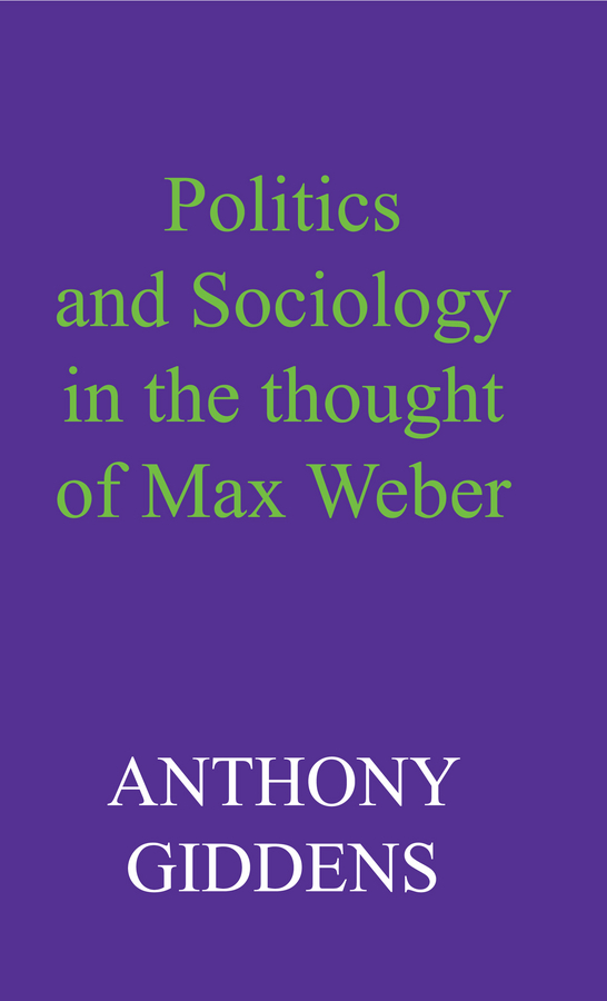 Politics and Sociology in the Thought of Max Weber global historical sociology
