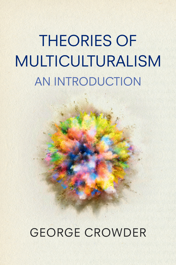 Theories of Multiculturalism george crowder theories of multiculturalism