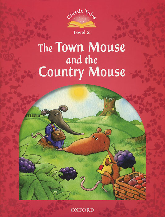 The Town Mouse and the Country Mouse: Level 2 (+ CD) fine life for a country mouse