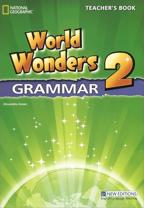 World Wonders 2 Grammar: Teacher's Book enter the world of grammar book 2