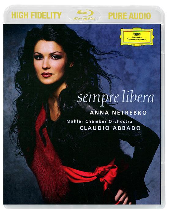 Анна Нетребко,Mahler Chamber Orchestra,Клаудио Аббадо Anna Netrebko. Sempre Libera (Blu-Ray Audio) анна нетребко лондон