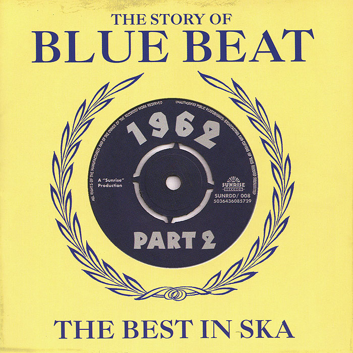 The Story Of Blue Beat. The Best In Ska 1962 Part 2 (2 CD)