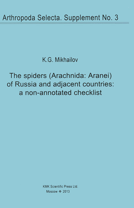 K. G. Mikhailov The Spiders (Arachnida: Aranei) of Russia and Adjacent Countries: A Non-Annotated Checklist romans arzjancevs tajikistan republic nature and fauna of the tajikistan