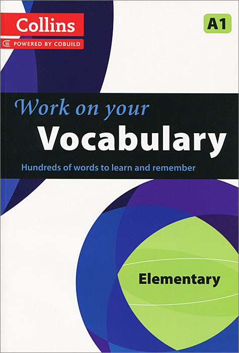 Collins Work on Your Vocabulary: Elementary A1 murphy r essential grammar in use a self study reference and practice book for elementary learners of english fourth edition with answers and ebook
