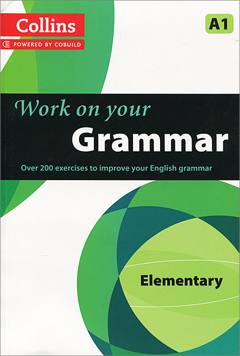 Collins Work on Your Grammar: Elementary A1 cobuild elementary english grammar