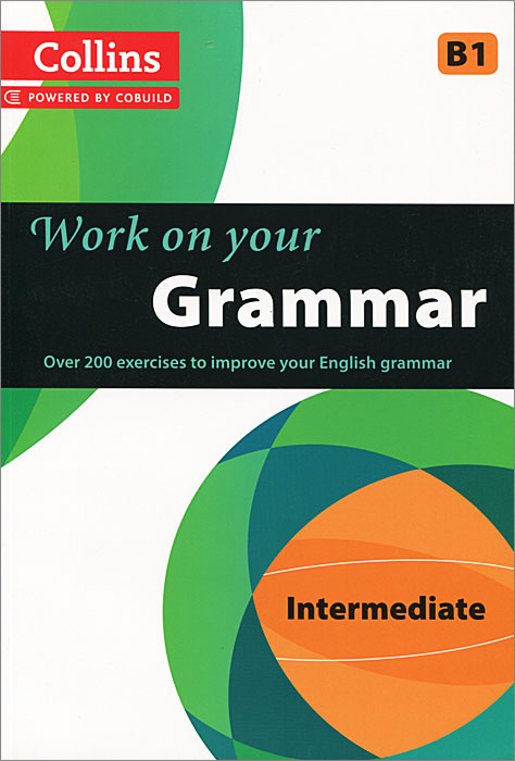 Collins Work on Your Grammar: Intermediate B1 my grammar lab advanced level with key