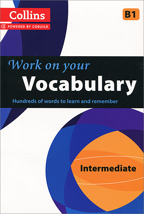 Collins Work on Your Vocabulary: Intermediate B1 bill mascull business vocabulary in use intermediate second edition with answer
