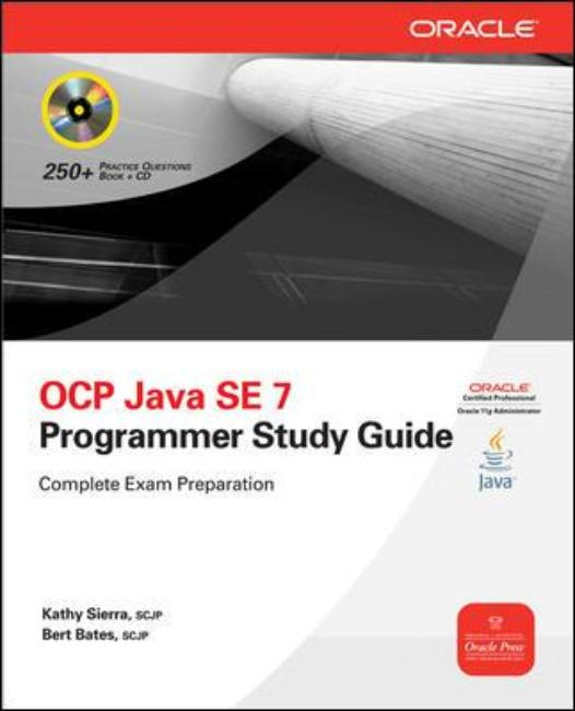 OCA/OCP Java SE 7 Programmer I & II Study Guide (Exams 1Z0-803 & 1Z0-804) biju thomas oca oracle database 11g administrator certified associate study guide exams1z0 051 and 1z0 052