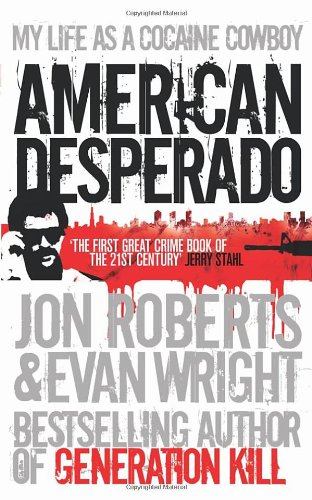 American Desperado: My Life as a Cocaine Cowboy. Jon Roberts and Evan Wright jon anderson jon anderson in the city of angels