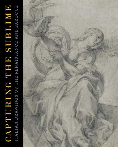 Capturing the Sublime – Italian Drawings of the Renaissance and Baroque the art of the italian renaissance