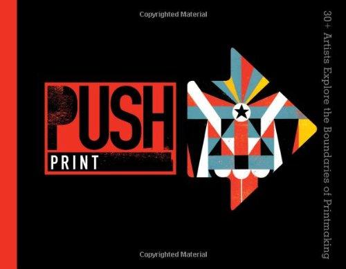 PUSH Print: 30+ Artists Explore the Boundaries of Printmaking (PUSH Series) various artists various artists mamma roma addio