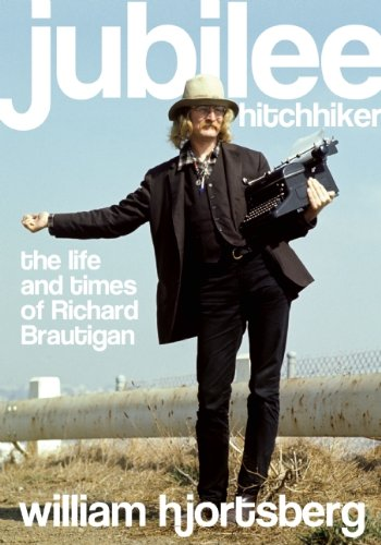 Jubilee Hitchhiker: The Life and Times of Richard Brautigan pilate the biography of an invented man