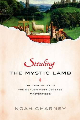 Stealing the Mystic Lamb: The True Story of the World's Most Coveted Masterpiece stealing the mystic lamb the true story of the world s most coveted masterpiece