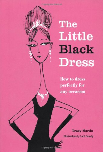 The Little Black Dress: How to Dress Perfectly for Any Occasion john cross the little black book for managers how to maximize your key management moments of power