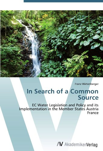 In Search of a Common Source: EC Water Legislation and Policy and its Implementation in the Member States Austria France