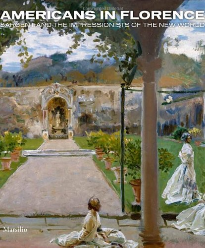 Americans in Florence: Sargent and the American Impressionists who were the american pioneers