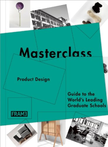 Masterclass: Product Design: Guide to the World's Leading Graduate Schools