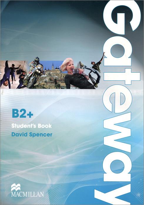Gateway B2+: Student's Book a gateway to knowledge