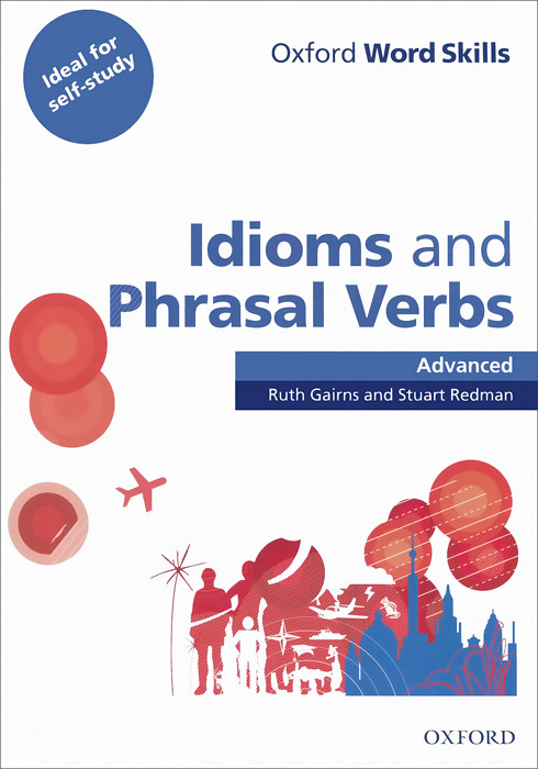 Oxford Word Skills: Idioms and Phrasal Verbs: Advanced