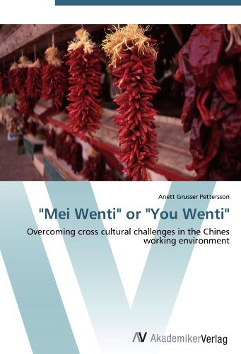 Mei Wenti or You Wenti: Overcoming cross cultural challenges in the Chines working environment a cross cultural view of communication objectives in chinese schools