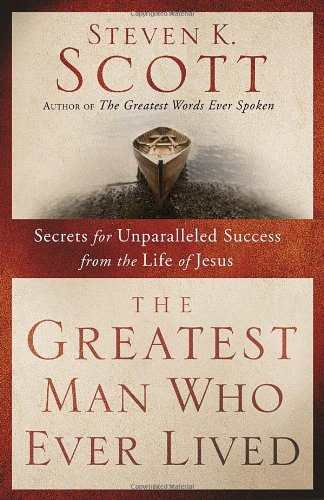 The Greatest Man Who Ever Lived: Secrets for Unparalleled Success from the Life of Jesus driven to distraction