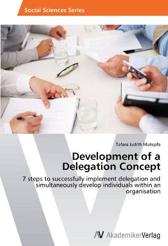 Development of a Delegation Concept: 7 steps to successfully implement delegation and simultaneously develop individuals within an organisation