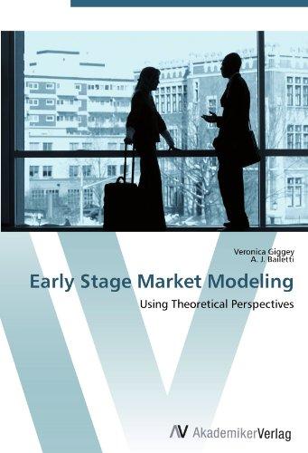 Early Stage Market Modeling: Using Theoretical Perspectives kunchi madhavi and tirupathi rao padi stochastic modeling