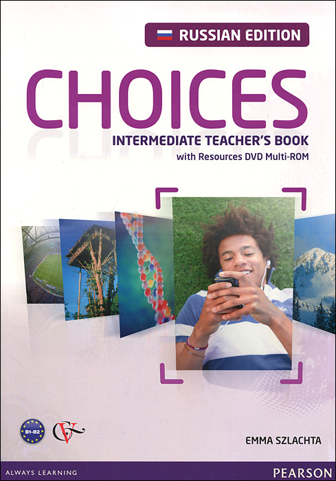 Choices: Intermediate: Teacher's Book (+ DVD-ROM) emma szlachta choices intermediate teacher s book dvd rom