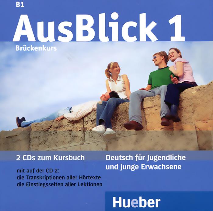 AusBlick 1: B1: Bruckenkurs (аудиокурс на 2 CD) ausblick 2 2 cds