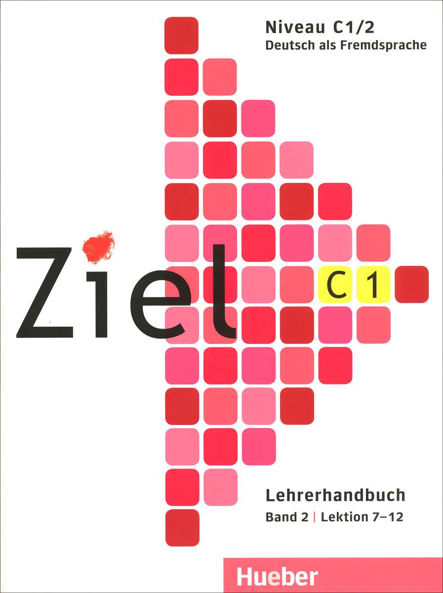Ziel C 1: Deutsch als Fremdsprache: Lehrerhandbuch: Band 2: Lektion 7-12 kindmann rolf verbindungen im stahl und verbundbau